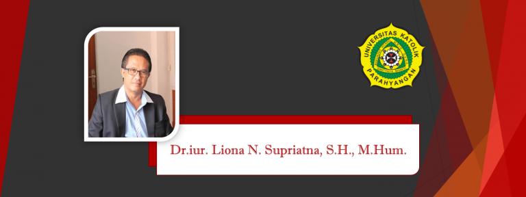 """Profil Dekan Fakultas Hukum Universitas Parahyangan – """"Law Firm Dr. iur  Liona N. Supriatna., S.H., M.Hum. – Andri Marpaung, S.H. & Partners"""""""